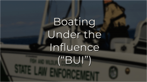 boating under the influence BUI defense lawyer